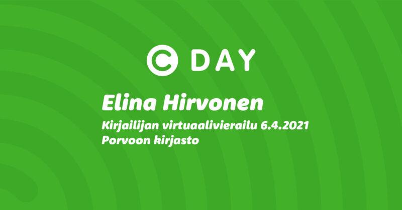 Vihreällä pohjalla tekstiä: C-day. Elina Hirvonen. Kirjailijan virtuaalivierailu 6.4.2021 Porvoon kirjasto.